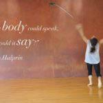 Αν το σώμα μας μπορούσε να μιλήσει, τι θα μπορούσε να μας πει;