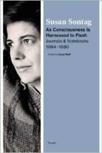 As Consciousness Is Harnessed to Flesh_Susan Sontag